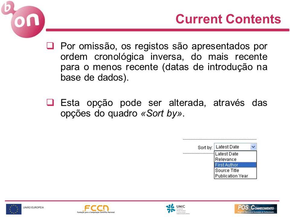 Current Contents Por omissão, os registos são apresentados por ordem cronológica inversa, do mais recente para o menos recente (datas de introdução na