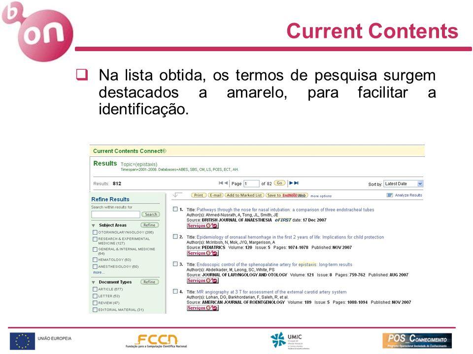 Current Contents Na lista obtida, os termos de pesquisa surgem destacados a amarelo, para facilitar a identificação.