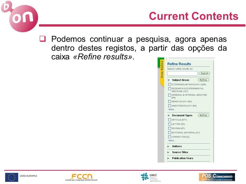 Current Contents Podemos continuar a pesquisa, agora apenas dentro destes registos, a partir das opções da caixa «Refine results».