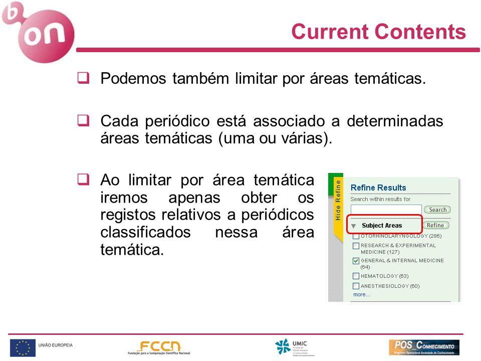 Current Contents Podemos também limitar por áreas temáticas. Cada periódico está associado a determinadas áreas temáticas (uma ou várias). Ao limitar