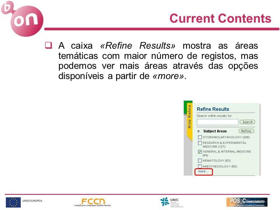 Current Contents A caixa «Refine Results» mostra as áreas temáticas com maior número de registos, mas podemos ver mais áreas através das opções dispon