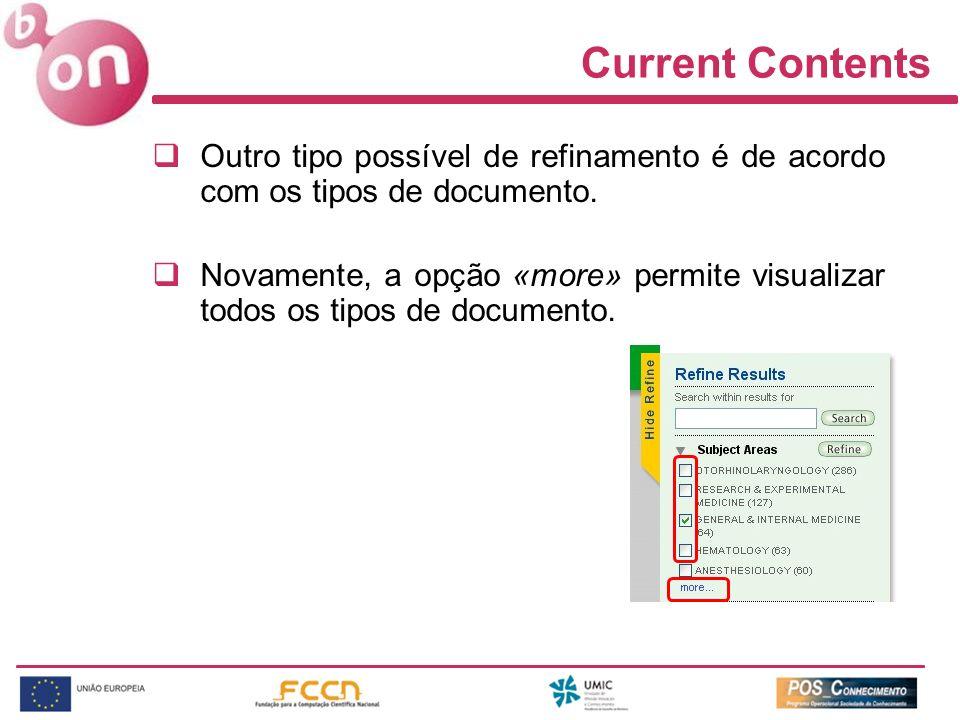 Current Contents Outro tipo possível de refinamento é de acordo com os tipos de documento. Novamente, a opção «more» permite visualizar todos os tipos