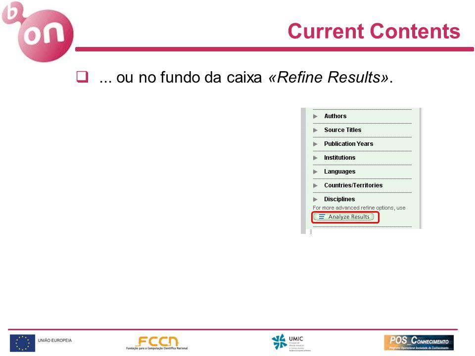 Current Contents... ou no fundo da caixa «Refine Results».