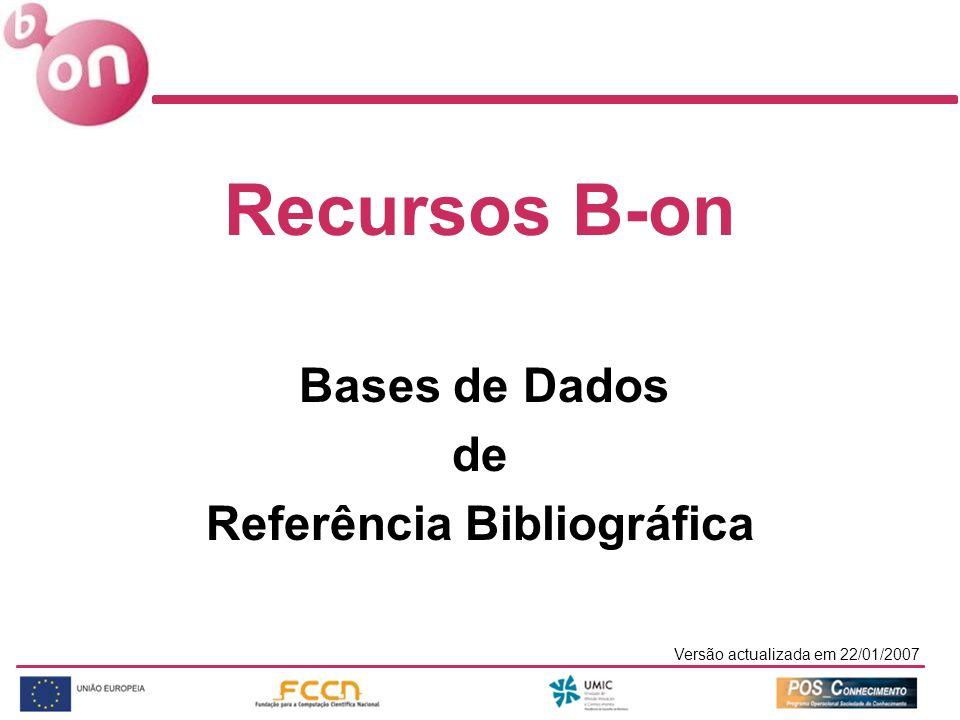 Versão actualizada em 22/01/2007 Recursos B-on Bases de Dados de Referência Bibliográfica
