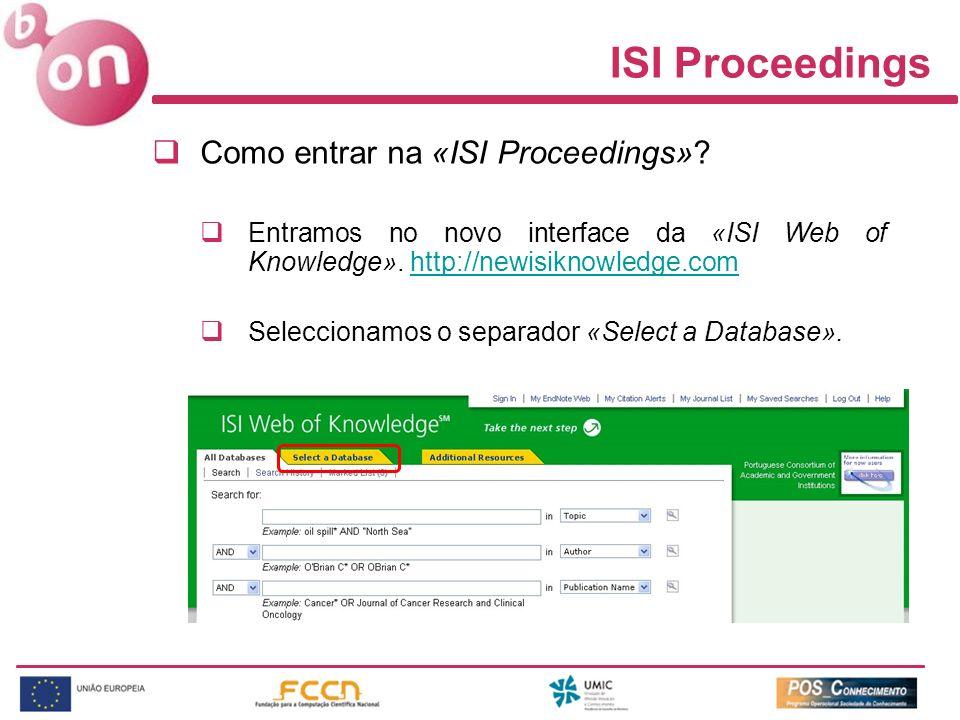 ISI Proceedings Como entrar na «ISI Proceedings»? Entramos no novo interface da «ISI Web of Knowledge». http://newisiknowledge.comhttp://newisiknowled