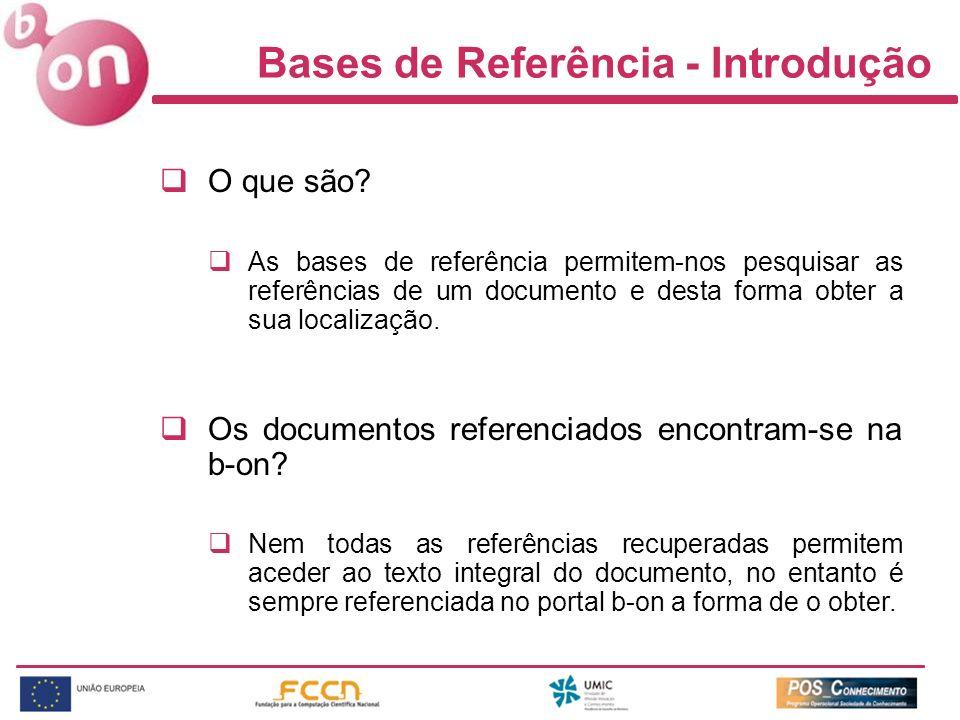 Bases de Referência - Introdução O que são? As bases de referência permitem-nos pesquisar as referências de um documento e desta forma obter a sua loc