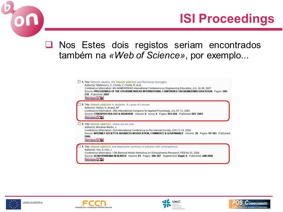 Nos Estes dois registos seriam encontrados também na «Web of Science», por exemplo... ISI Proceedings
