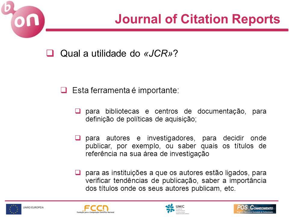 Journal of Citation Reports Qual a utilidade do «JCR»? Esta ferramenta é importante: para bibliotecas e centros de documentação, para definição de pol