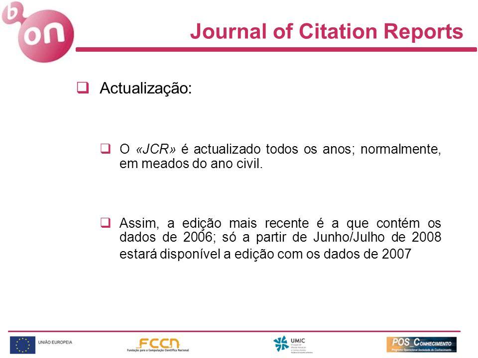Journal of Citation Reports Actualização: O «JCR» é actualizado todos os anos; normalmente, em meados do ano civil. Assim, a edição mais recente é a q