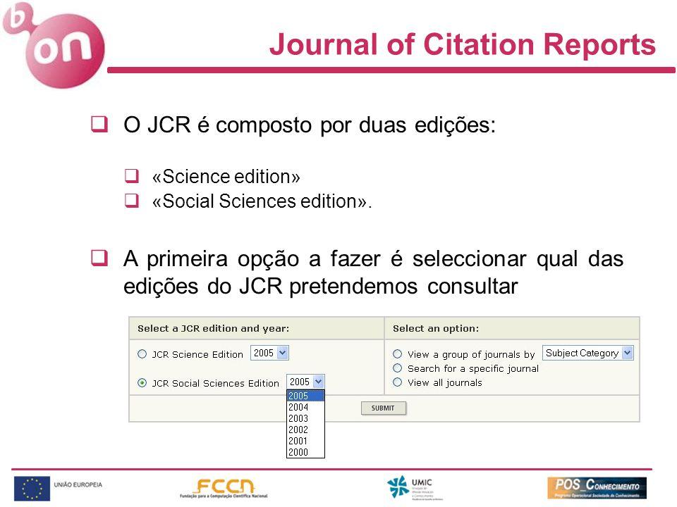 O JCR é composto por duas edições: «Science edition» «Social Sciences edition». A primeira opção a fazer é seleccionar qual das edições do JCR pretend