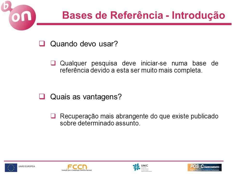 Bases de Referência - Introdução Quando devo usar? Qualquer pesquisa deve iniciar-se numa base de referência devido a esta ser muito mais completa. Qu