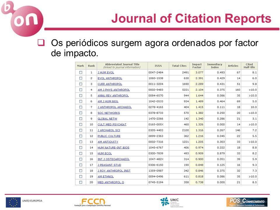 Journal of Citation Reports Os periódicos surgem agora ordenados por factor de impacto.