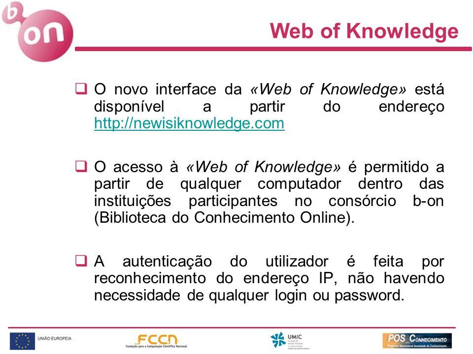 Web of Knowledge O novo interface da «Web of Knowledge» está disponível a partir do endereço http://newisiknowledge.com http://newisiknowledge.com O a
