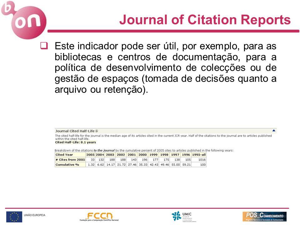 Journal of Citation Reports Este indicador pode ser útil, por exemplo, para as bibliotecas e centros de documentação, para a política de desenvolvimen
