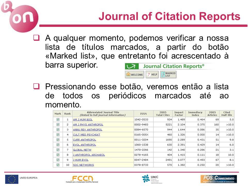 Journal of Citation Reports A qualquer momento, podemos verificar a nossa lista de títulos marcados, a partir do botão «Marked list», que entretanto f