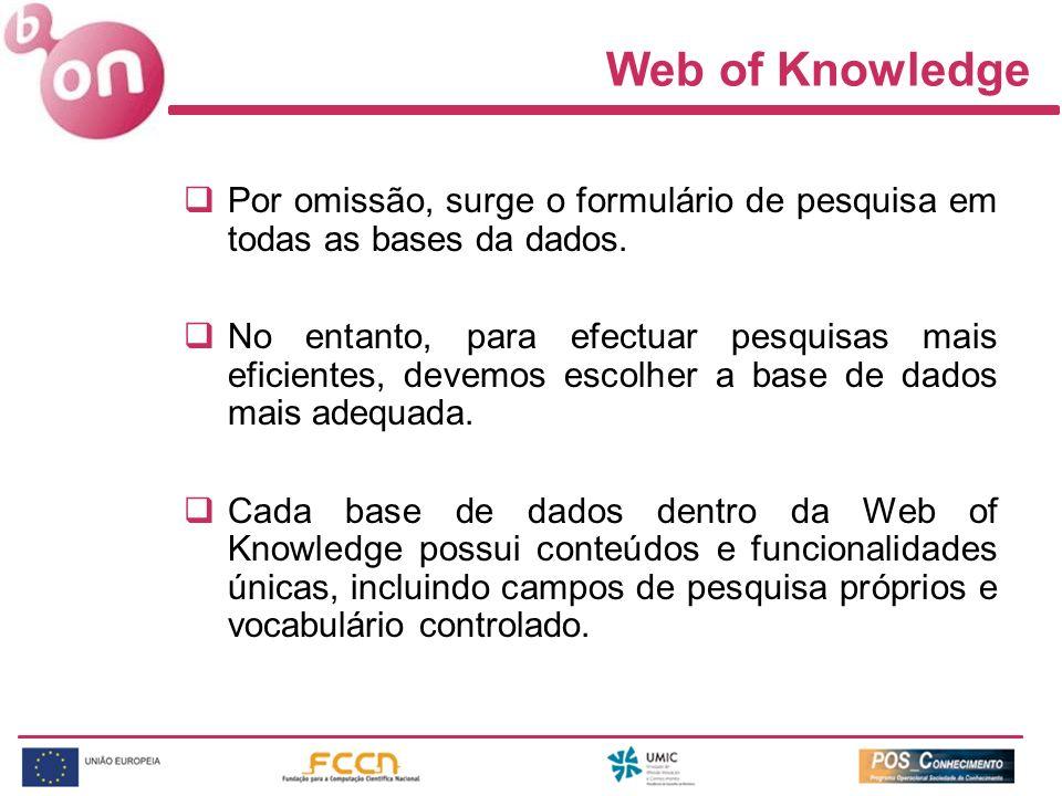 Web of Knowledge Por omissão, surge o formulário de pesquisa em todas as bases da dados. No entanto, para efectuar pesquisas mais eficientes, devemos