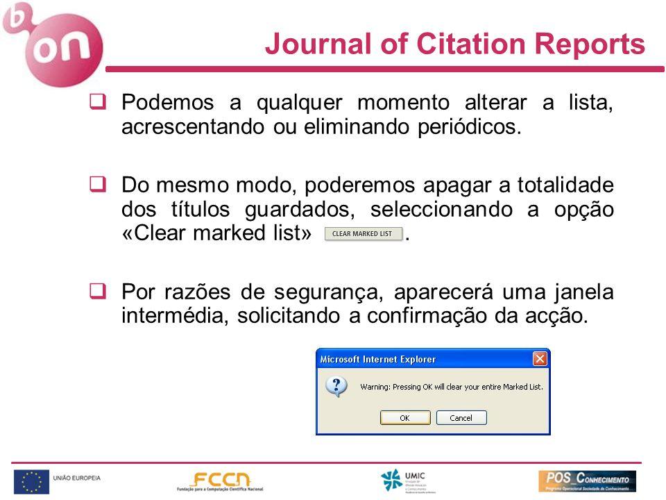 Journal of Citation Reports Podemos a qualquer momento alterar a lista, acrescentando ou eliminando periódicos. Do mesmo modo, poderemos apagar a tota