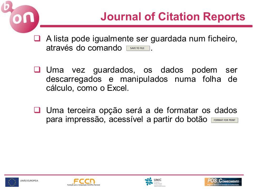 Journal of Citation Reports A lista pode igualmente ser guardada num ficheiro, através do comando. Uma vez guardados, os dados podem ser descarregados
