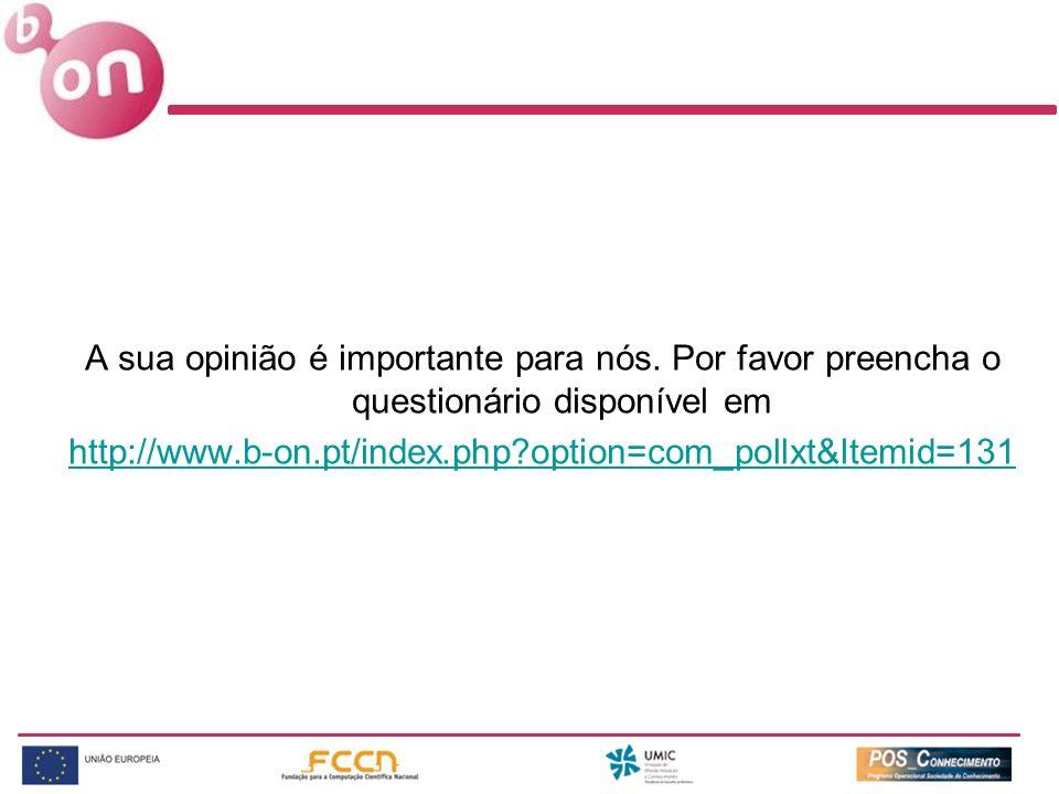A sua opinião é importante para nós. Por favor preencha o questionário disponível em http://www.b-on.pt/index.php?option=com_pollxt&Itemid=131