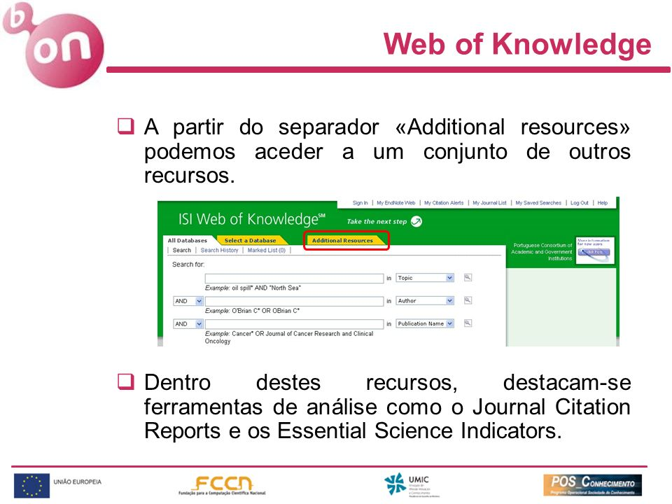 Web of Knowledge A partir do separador «Additional resources» podemos aceder a um conjunto de outros recursos. Dentro destes recursos, destacam-se fer