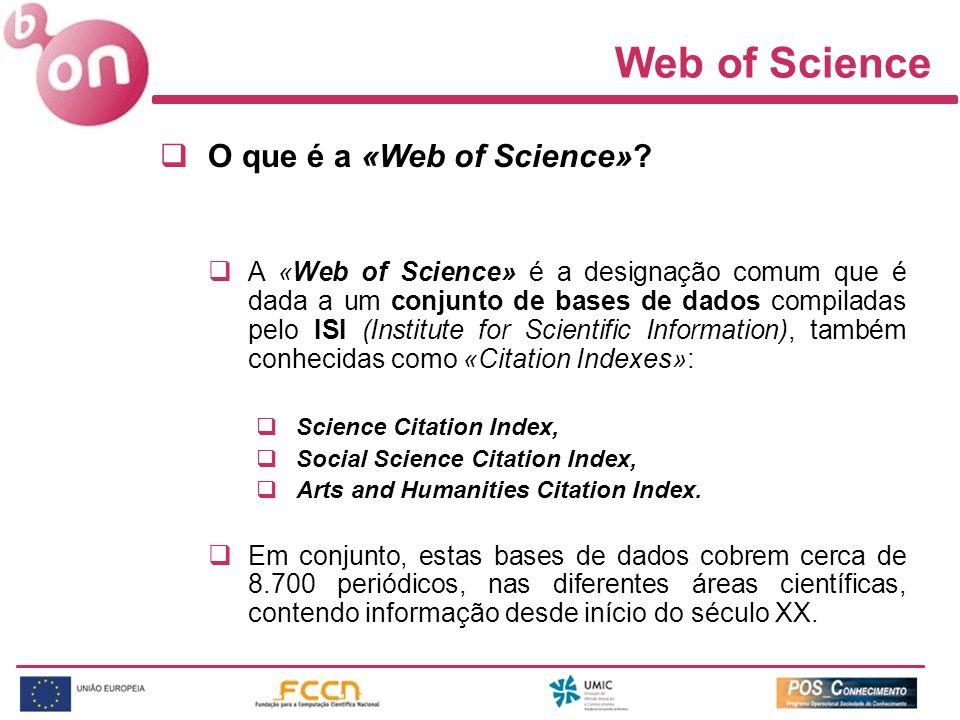 O que é a «Web of Science»? A «Web of Science» é a designação comum que é dada a um conjunto de bases de dados compiladas pelo ISI (Institute for Scie