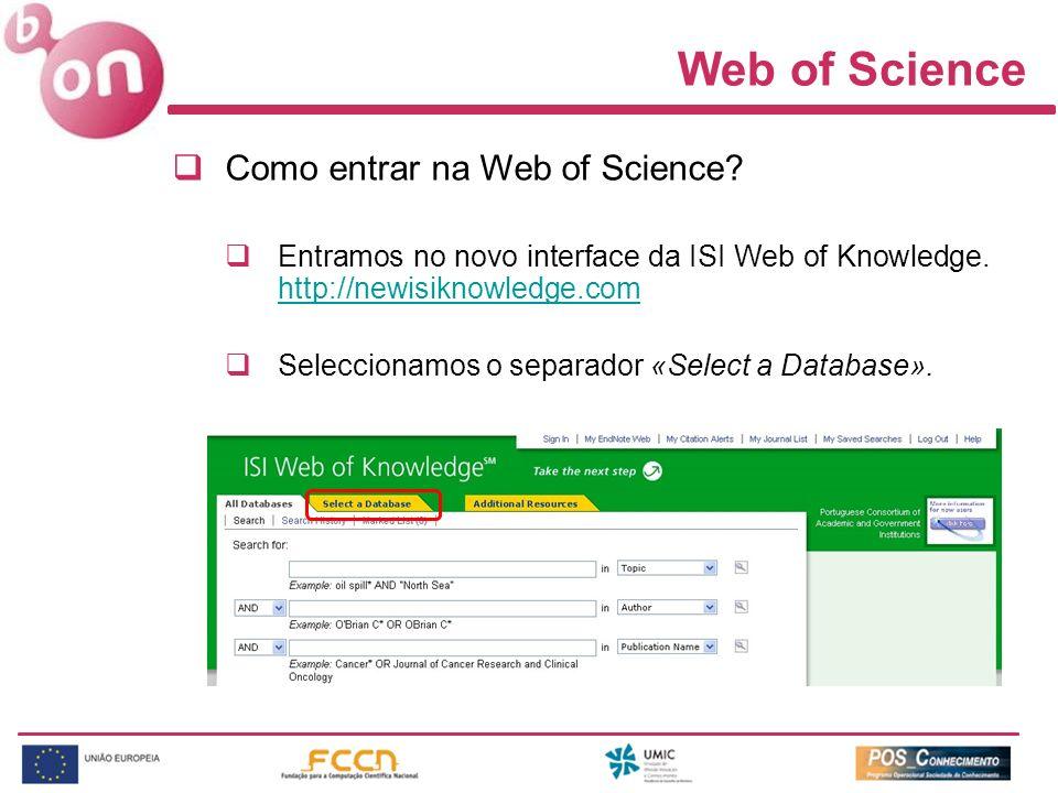 Web of Science Como entrar na Web of Science? Entramos no novo interface da ISI Web of Knowledge. http://newisiknowledge.com http://newisiknowledge.co