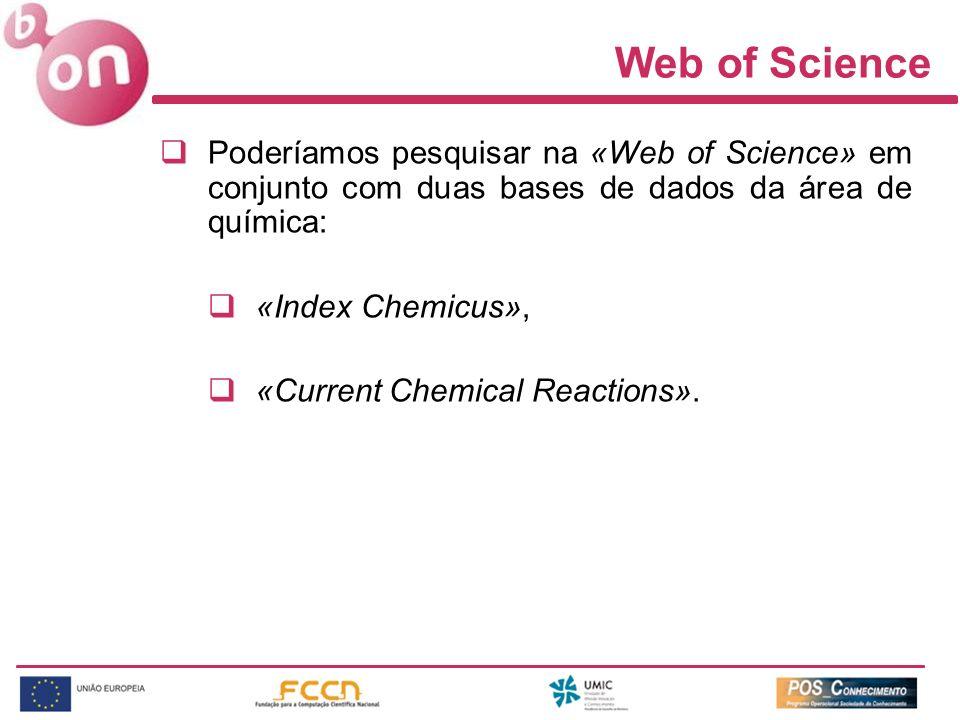 Web of Science Poderíamos pesquisar na «Web of Science» em conjunto com duas bases de dados da área de química: «Index Chemicus», «Current Chemical Re