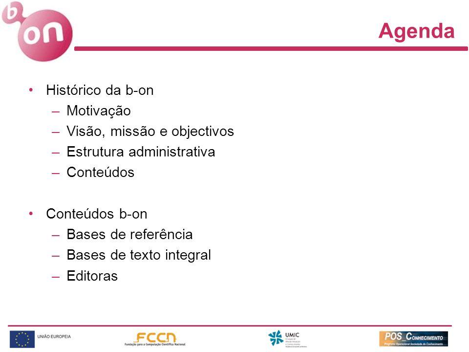 Agenda Histórico da b-on –Motivação –Visão, missão e objectivos –Estrutura administrativa –Conteúdos Conteúdos b-on –Bases de referência –Bases de tex