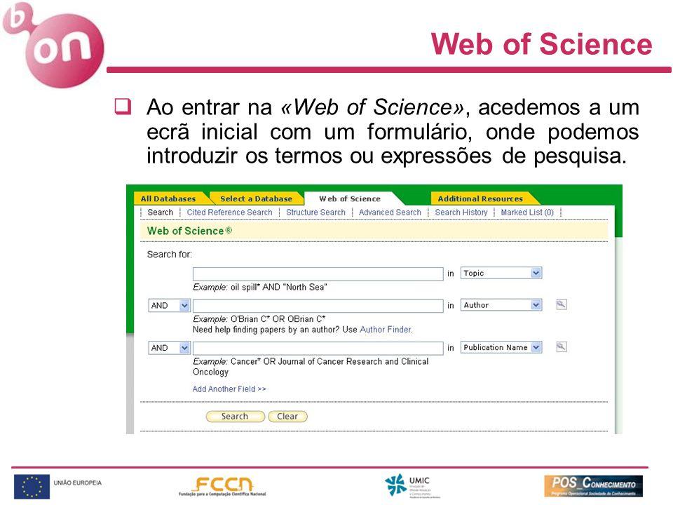 Web of Science Ao entrar na «Web of Science», acedemos a um ecrã inicial com um formulário, onde podemos introduzir os termos ou expressões de pesquis