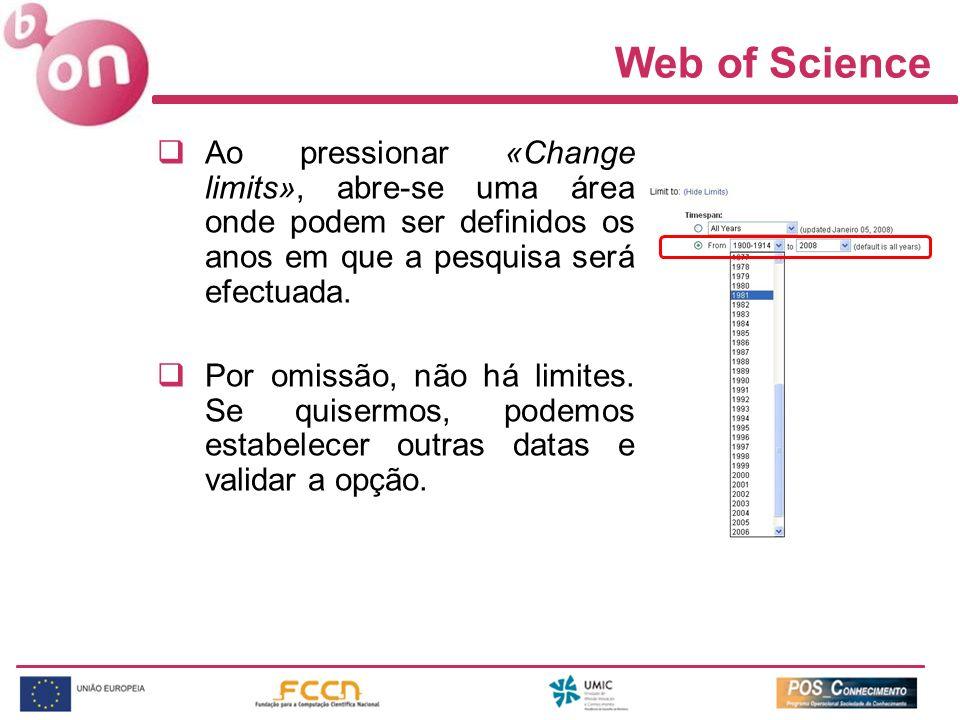 Web of Science Ao pressionar «Change limits», abre-se uma área onde podem ser definidos os anos em que a pesquisa será efectuada. Por omissão, não há