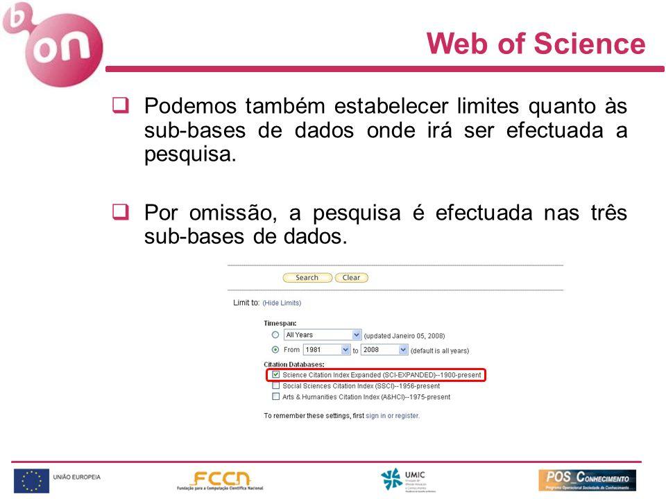 Web of Science Podemos também estabelecer limites quanto às sub-bases de dados onde irá ser efectuada a pesquisa. Por omissão, a pesquisa é efectuada