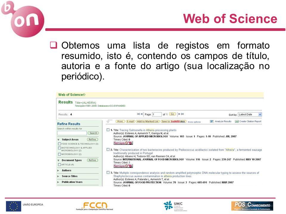 Web of Science Obtemos uma lista de registos em formato resumido, isto é, contendo os campos de título, autoria e a fonte do artigo (sua localização n