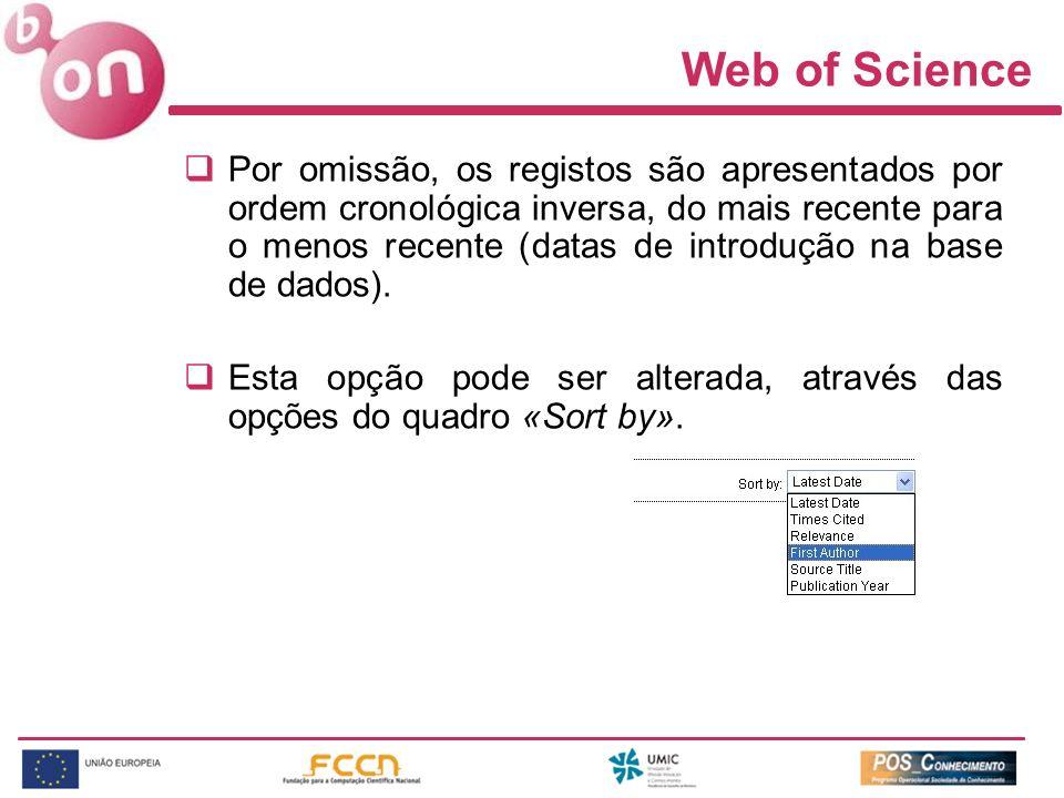 Web of Science Por omissão, os registos são apresentados por ordem cronológica inversa, do mais recente para o menos recente (datas de introdução na b