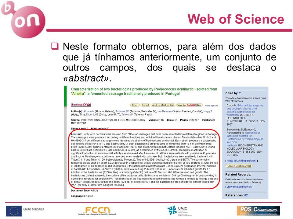 Web of Science Neste formato obtemos, para além dos dados que já tínhamos anteriormente, um conjunto de outros campos, dos quais se destaca o «abstrac