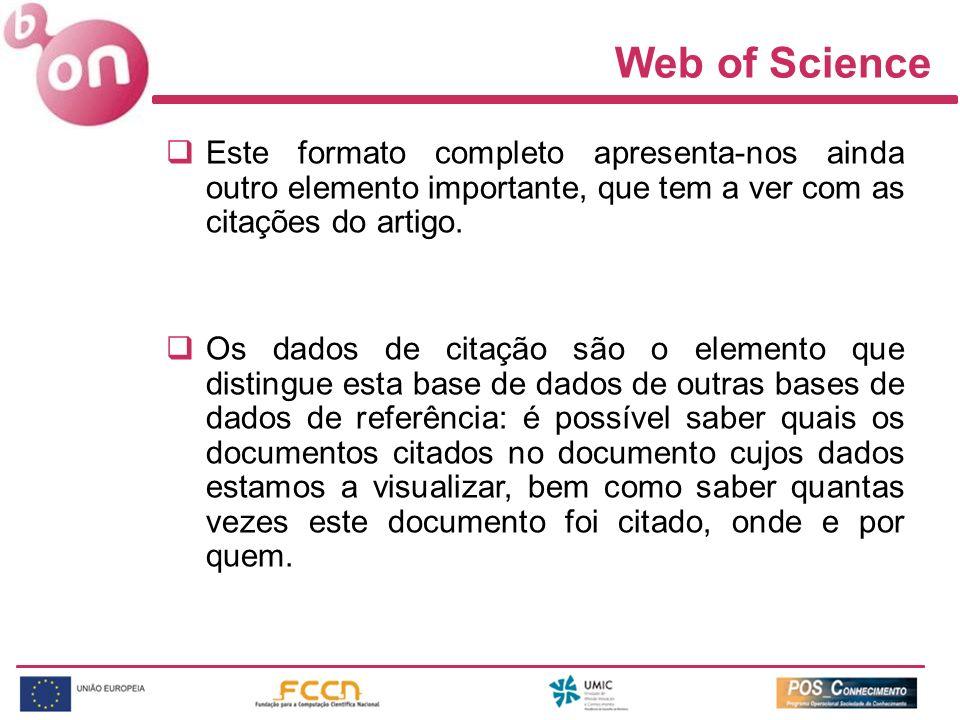 Web of Science Este formato completo apresenta-nos ainda outro elemento importante, que tem a ver com as citações do artigo. Os dados de citação são o