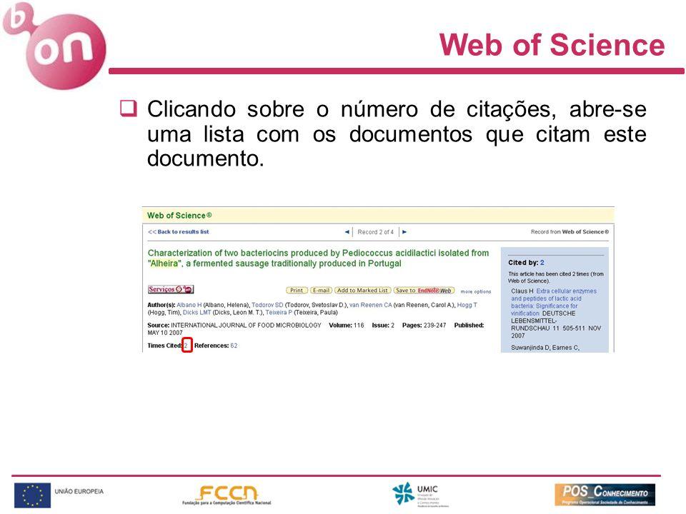 Web of Science Clicando sobre o número de citações, abre-se uma lista com os documentos que citam este documento.