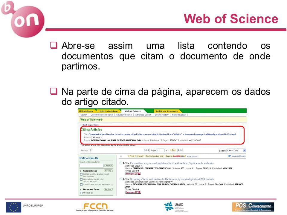 Web of Science Abre-se assim uma lista contendo os documentos que citam o documento de onde partimos. Na parte de cima da página, aparecem os dados do