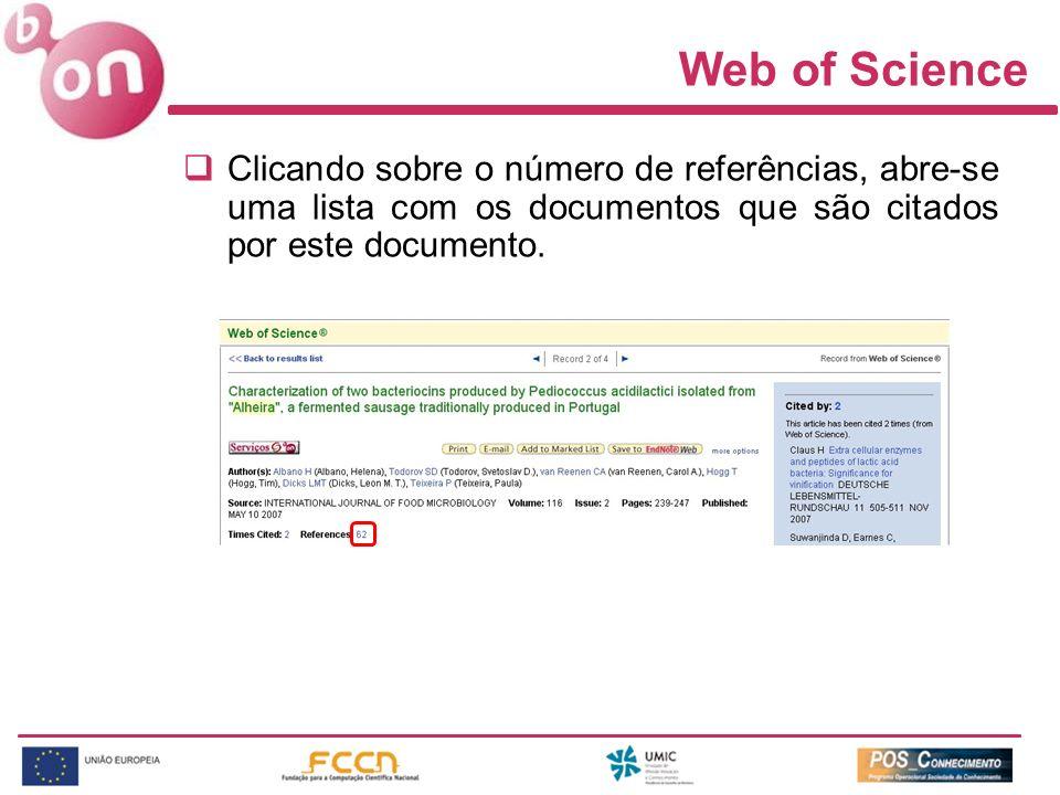 Web of Science Clicando sobre o número de referências, abre-se uma lista com os documentos que são citados por este documento.