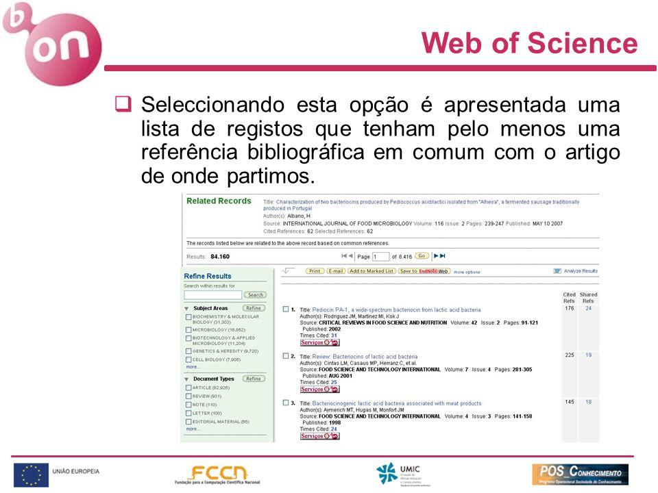Web of Science Seleccionando esta opção é apresentada uma lista de registos que tenham pelo menos uma referência bibliográfica em comum com o artigo d
