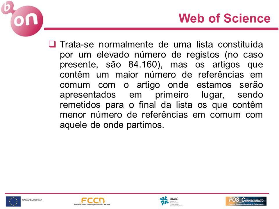 Web of Science Trata-se normalmente de uma lista constituída por um elevado número de registos (no caso presente, são 84.160), mas os artigos que cont