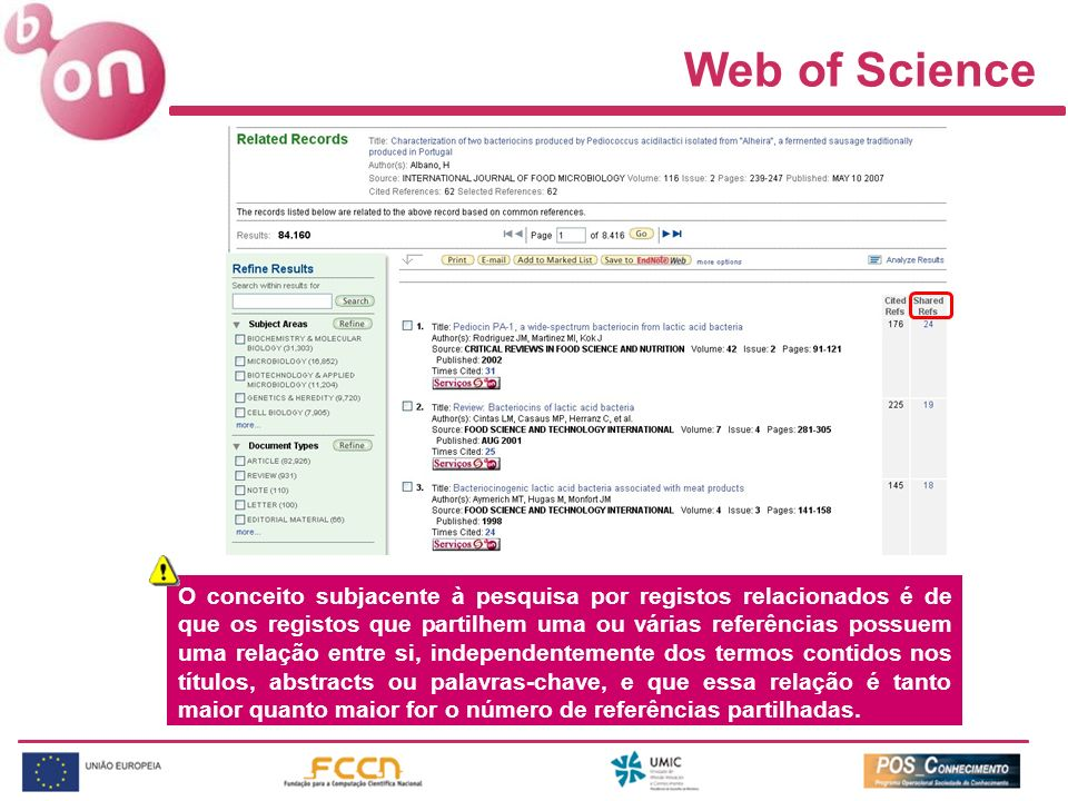 Web of Science O conceito subjacente à pesquisa por registos relacionados é de que os registos que partilhem uma ou várias referências possuem uma rel
