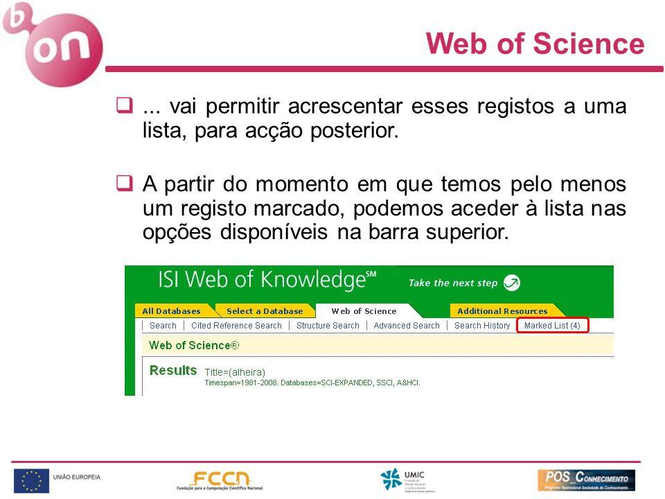 Web of Science... vai permitir acrescentar esses registos a uma lista, para acção posterior. A partir do momento em que temos pelo menos um registo ma