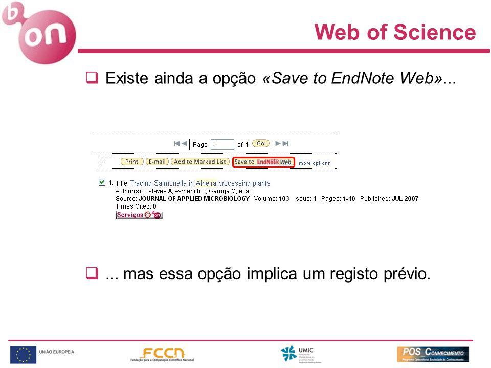 Web of Science Existe ainda a opção «Save to EndNote Web»...... mas essa opção implica um registo prévio.