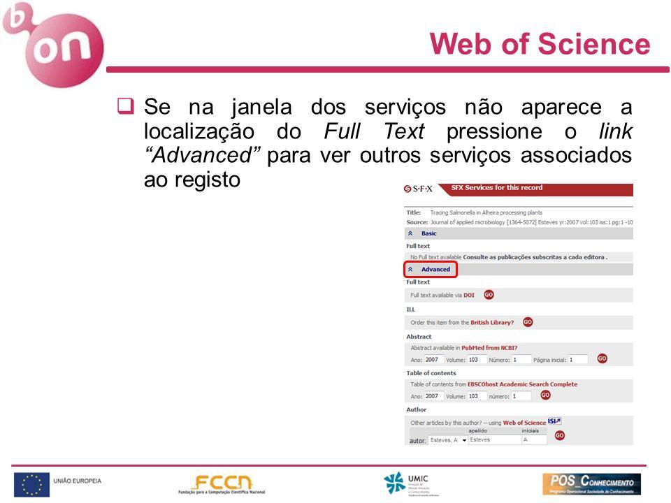 Web of Science Se na janela dos serviços não aparece a localização do Full Text pressione o link Advanced para ver outros serviços associados ao regis