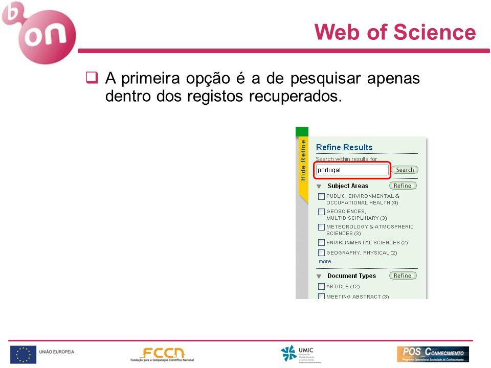 Web of Science A primeira opção é a de pesquisar apenas dentro dos registos recuperados.