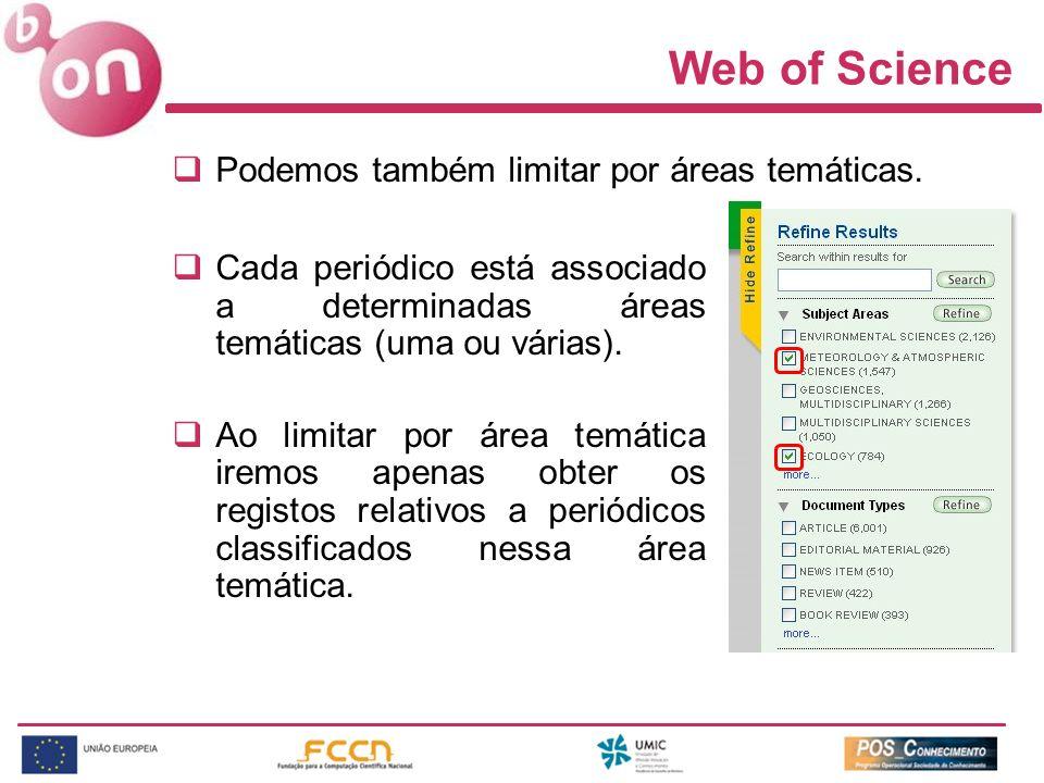 Web of Science Cada periódico está associado a determinadas áreas temáticas (uma ou várias). Ao limitar por área temática iremos apenas obter os regis
