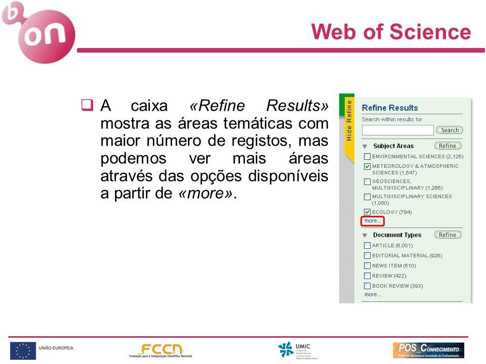 Web of Science A caixa «Refine Results» mostra as áreas temáticas com maior número de registos, mas podemos ver mais áreas através das opções disponív