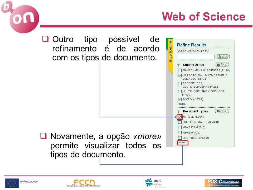 Web of Science Outro tipo possível de refinamento é de acordo com os tipos de documento. Novamente, a opção «more» permite visualizar todos os tipos d