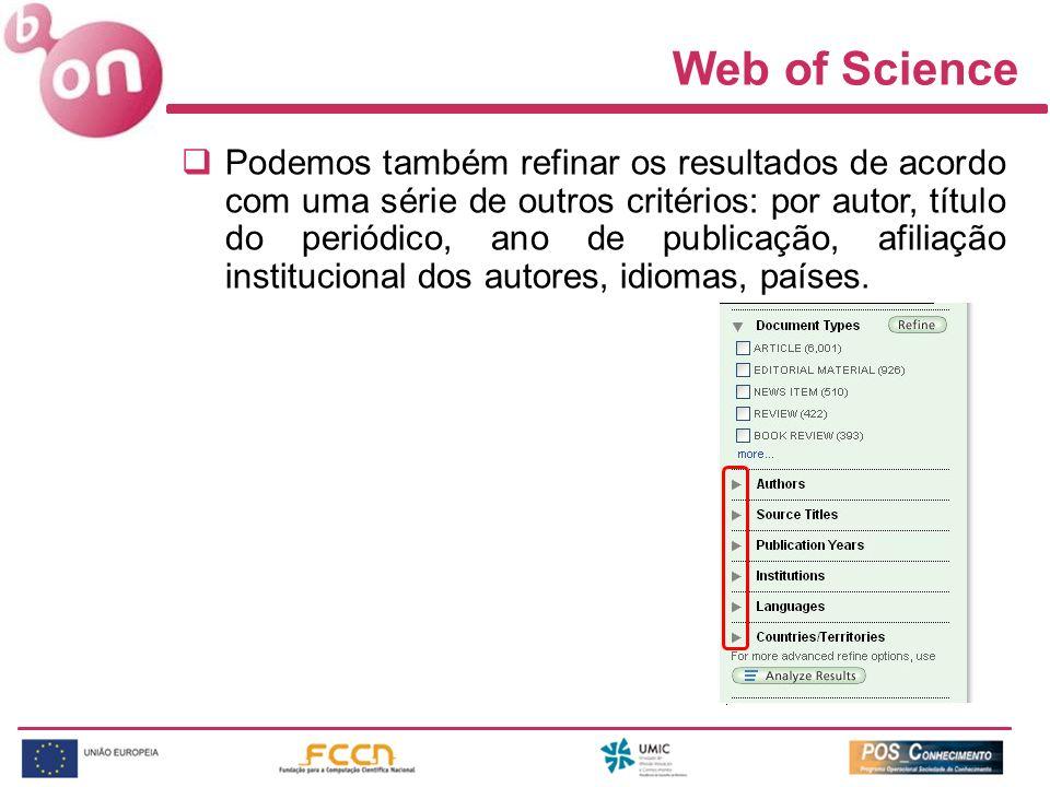 Web of Science Podemos também refinar os resultados de acordo com uma série de outros critérios: por autor, título do periódico, ano de publicação, af