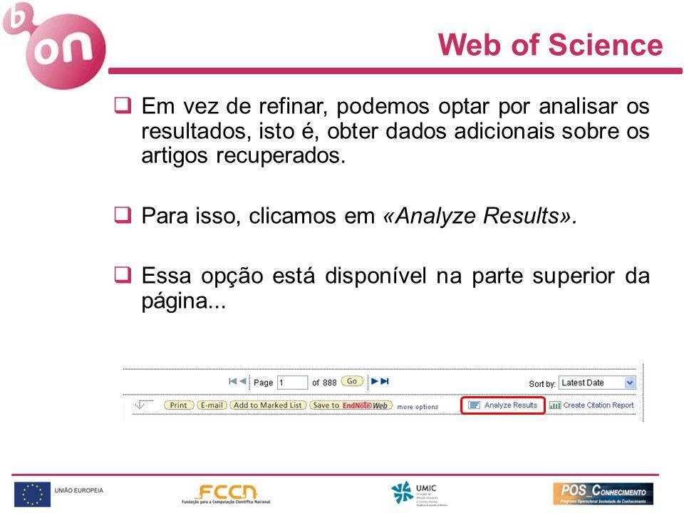 Web of Science Em vez de refinar, podemos optar por analisar os resultados, isto é, obter dados adicionais sobre os artigos recuperados. Para isso, cl